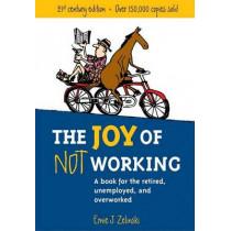 The Joy Of Not Working by Ernie J. Zelinski, 9781580085526