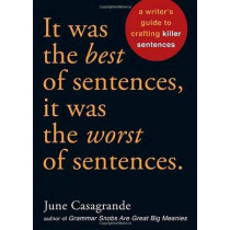 It Was the Best of Sentences, it Was the Worst of Sentences: A Writer's Guide to Crafting Killer Sentences by June Casagrande, 9781580087407