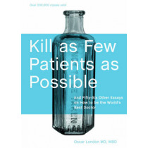 Kill as Few Patients as Possible: and Fifty-six Other Essays on How to be the World's Best Doctor by Oscar London, 9781580089173