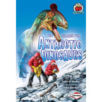 The Search for Antarctic Dinosaurs by Sally M. Walker, 9781580133449