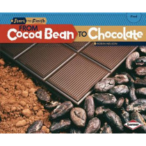From Cocoa Bean to Chocolate - Start to Finish Food by Robin Nelson, 9781580139656