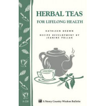 Herbal Teas for Lifelong Health: Storey's Country Wisdom Bulletin  A.220, 9781580172677