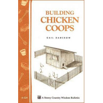 Building Chicken Coops: Storey's Country Wisdom Bulletin  A.224 by Gail Damerow, 9781580172738