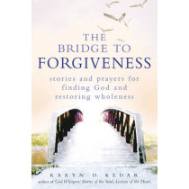 Bridge to Forgiveness: Stories and Prayers for Finding God and Restoring Wholeness by Karyn D. Kedar, 9781580234511
