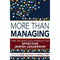 More Than Managing: The Relentless Pursuit of Effective Jewish Leadership by Rabbi Lawrence A. Hoffman, 9781580238700