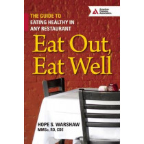 Eat Out, Eat Well: The Guide to Eating Healthy in Any Restaurant by Hope S. Warshaw, 9781580405423