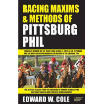 Racing Maxims & Methods of Pittsburg Phil by Edward Cole, 9781580423144