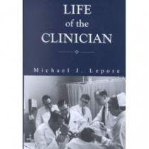 The Life of the Clinician - The Autobiography of Michael Lepore by Michael Lepore, 9781580461160