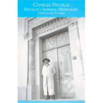 Charles Nicolle, Pasteur`s Imperial Missionary - Typhus and Tunisia by Kim Pelis, 9781580461979