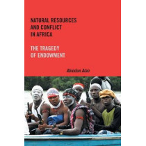 Natural Resources and Conflict in Africa - The Tragedy of Endowment by Abiodun Alao, 9781580465427