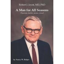 A Man for All Seasons - Robert J. Joynt, MD, PhD by Nancy W. Bolger, 9781580465700