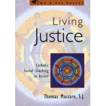 Living Justice: Catholic Social Teaching in Action by Thomas Massaro, 9781580510462