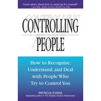Controlling People: How to Recognize, Understand, and Deal With People Who Try to Control You by Patricia Evans, 9781580625692