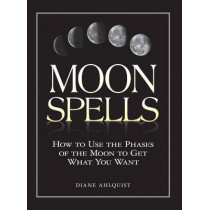 Moon Spells: How to Use the Phases of the Moon to Get What You Want by Diane Ahlquist, 9781580626958