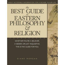 The Best Guide to Eastern Philosophy and Religion: Easily Accessible Information for a Richer, Fuller Life by Diane Morgan, 9781580631976