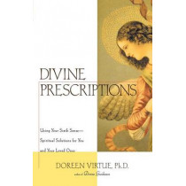 Divine Prescriptions: Spiritual Solutions for You and Your Loved Ones by Doreen Virtue, 9781580632164