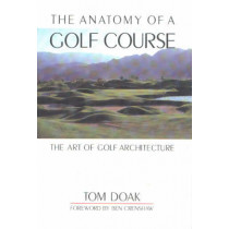 Anatomy of a Golf Course: The Art of Golf Architecture by Tom Doak, 9781580800716