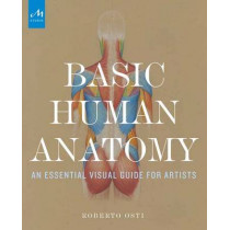 Basic Human Anatomy: An Essential Visual Guide for Artists by Roberto Osti, 9781580934381