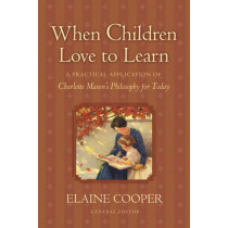 When Children Love to Learn: A Practical Application of Charlotte Mason's Philosophy for Today by Elaine Cooper, 9781581342598