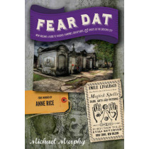 Fear Dat New Orleans: A Guide to the Voodoo, Vampires, Graveyards & Ghosts of the Crescent City by Michael Murphy, 9781581572759