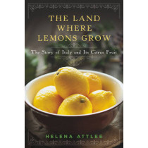 The Land Where Lemons Grow: The Story of Italy and Its Citrus Fruit by Helena Attlee, 9781581572902