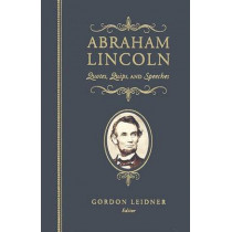 Abraham Lincoln: Quotes, Quips, and Speeches by Gordon Leidner, 9781581826777