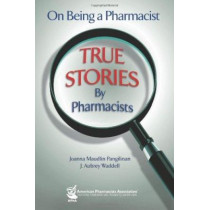 On Being a Pharmacist: True Stories by Pharmacists by Joanna Maudlin Pangilinan, 9781582121338