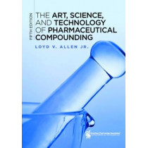 The Art, Science, and Technology of Pharmaceutical Compounding by Loyd V. Allen, 9781582122632