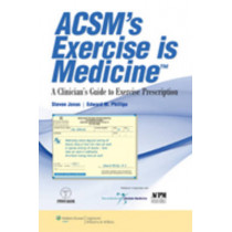 ACSM's  Exercise is Medicine (TM): A Clinician's Guide to Exercise Prescription by Steven Jonas, 9781582557397