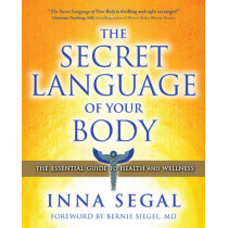The Secret Language of Your Body: The Essential Guide to Health and Wellness by Inna Segal, 9781582702605