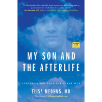 My Son and the Afterlife: Conversations from the Other Side by Elisa Medhus, 9781582704616