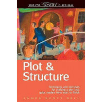 Plot and Structure: Techniques and Exercises for Crafting and Plot That Grips Readers from Start to Finish by James Scott Bell, 9781582972947