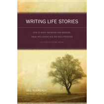 Writing Life Stories: How to Make Memories into Memoirs, Ideas into Essays and Life into Literature by Bill Roorbach, 9781582975276