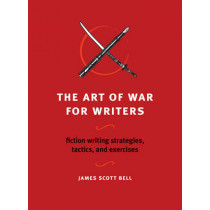 The Art of War for Writers: Fiction Writing Strategies, Tactics, and Exercises by James Scott Bell, 9781582975900