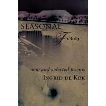 Seasonal Fires: New and Selected Poems by Ingrid de Kok, 9781583227183
