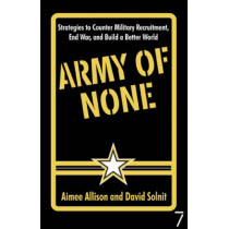 Army Of None: Strategies to Counter Military Recruitment, End War and Build a Better World by Aimee Allison, 9781583227558