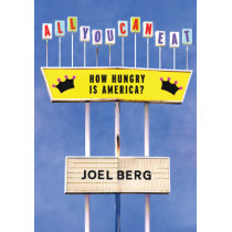 All You Can Eat: How Hungry is America? by Joel Berg, 9781583228548