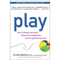 Play: How It Shapes the Brain, Opens the Imagination, and Invigorates the Soul by Stuart Brown, 9781583333785