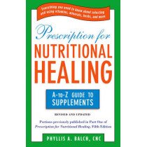 Prescription for Nutritional Healing: the A to Z Guide to Supplements by Phyllis A. Balch, 9781583334126