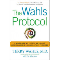 The Wahls Protocol: A Radical New Way to Treat All Chronic Autoimmune Conditions Using Paleo Principles by Terry Wahls, 9781583335543