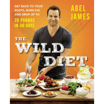 The Wild Diet: Get Back to Your Roots, Burn Fat, and Drop Up to 20 Pounds in 40 Days by Abel James, 9781583335734