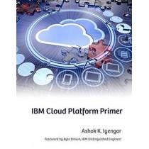 IBM Cloud Platform Primer by Ashok K. Iyengar, 9781583478400