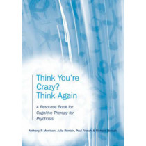Think You're Crazy? Think Again: A Resource Book for Cognitive Therapy for Psychosis by Anthony P. Morrison, 9781583918371