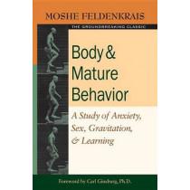 Body And Mature Behavior by Moshe Feldenkrais, 9781583941157