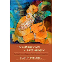 The Unlikely Peace At Cuchumaquic by Martin Prechtel, 9781583943601