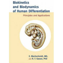 Biokinetics And Biodynamics Of Human Differentiation by E. Blechschmidt, 9781583944523