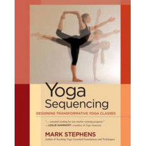 Yoga Sequencing: Designing Transformative Yoga Classes by Mark Stephens, 9781583944974