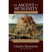 The Ascent Of Humanity by Charles Eisenstein, 9781583945353