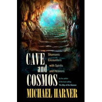 Cave And Cosmos by Michael J. Harner, 9781583945469