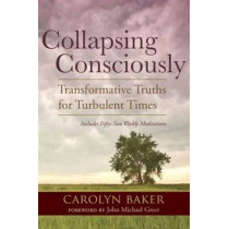 Collapsing Consciously by Carolyn Baker, 9781583947128
